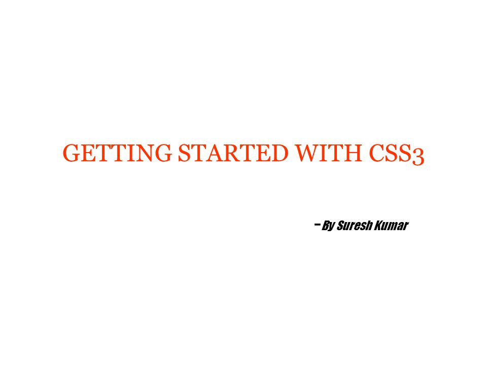 GETTING STARTED WITH CSS3 - By Suresh Kumar