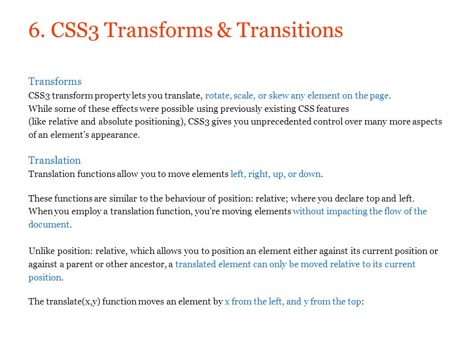 6. CSS3 Transforms & Transitions Transforms CSS3 transform property lets you translate, rotate, scale, or skew any element on the page. While some of