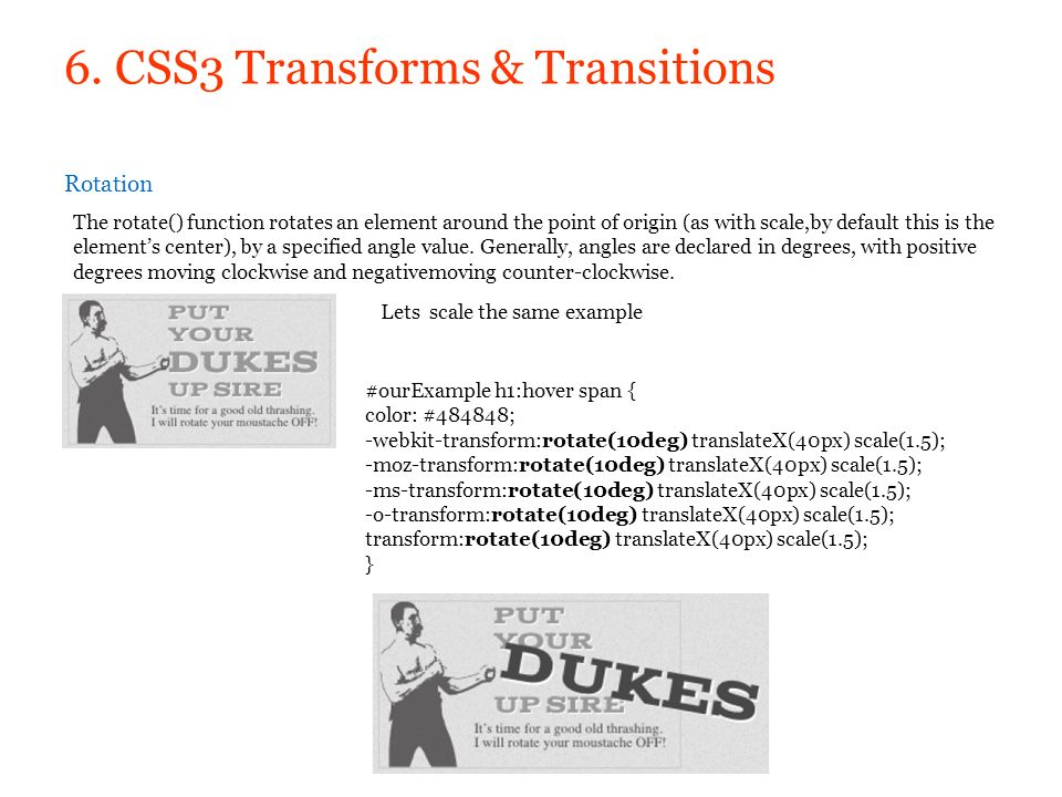 6. CSS3 Transforms & Transitions Rotation The rotate() function rotates an element around the point of origin (as with scale,by default this is the el