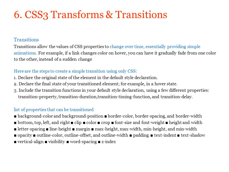 6. CSS3 Transforms & Transitions Transitions Transitions allow the values of CSS properties to change over time, essentially providing simple animatio