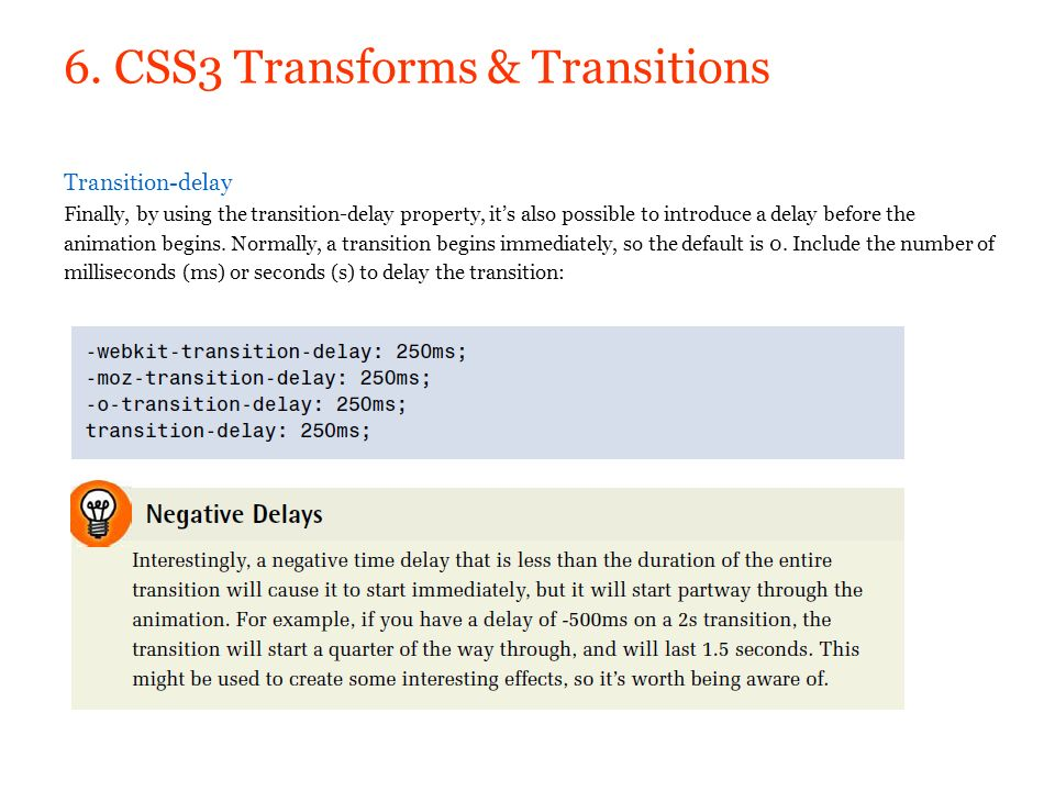 6. CSS3 Transforms & Transitions Transition-delay Finally, by using the transition-delay property, its also possible to introduce a delay before the a