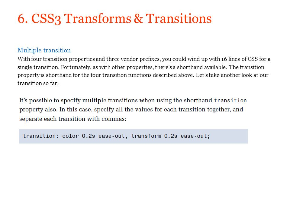 6. CSS3 Transforms & Transitions Multiple transition With four transition properties and three vendor prefixes, you could wind up with 16 lines of CSS