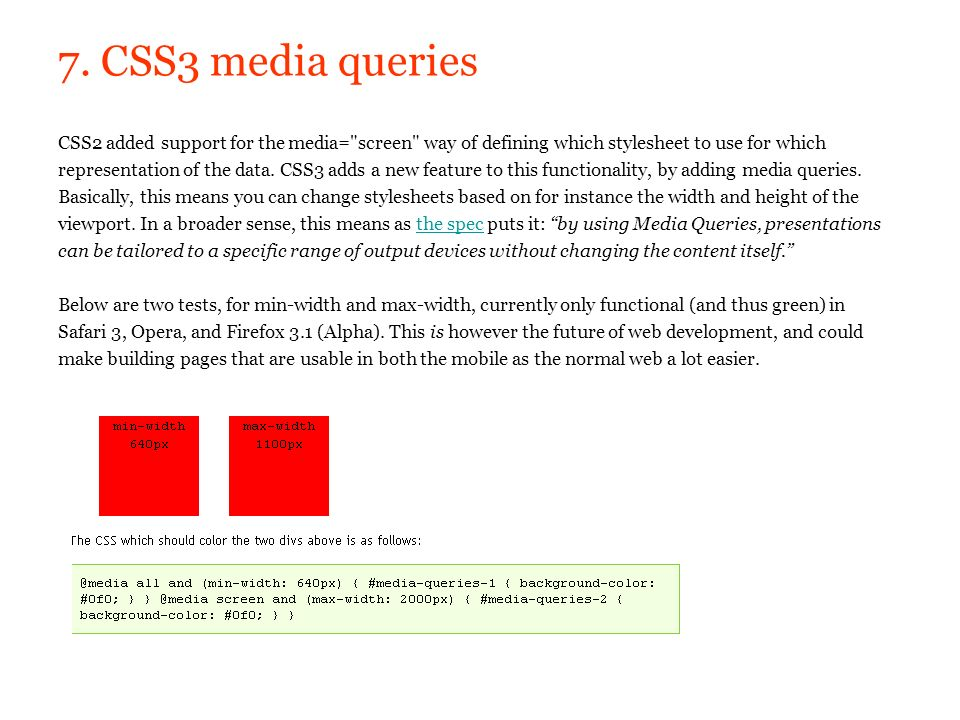 7. CSS3 media queries CSS2 added support for the media=
