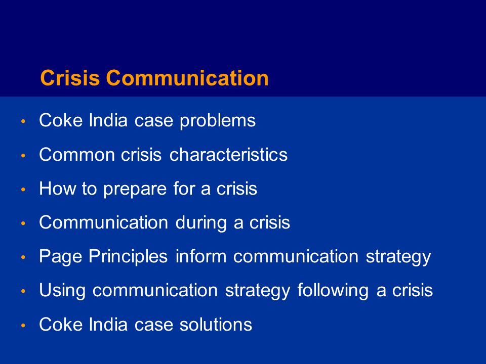 Crisis Communication Coke India case problems Common crisis characteristics How to prepare for a crisis Communication during a crisis Page Principles inform communication strategy Using communication strategy following a crisis Coke India case solutions