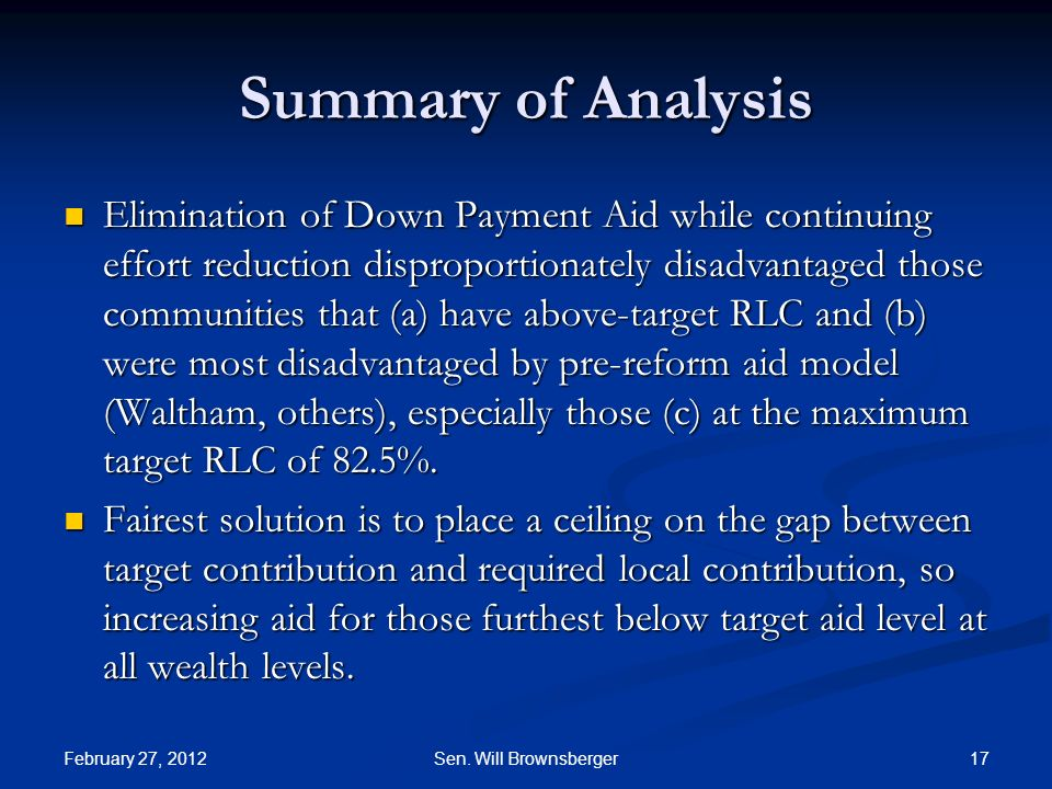 February 27, 2012 17Sen. Will Brownsberger Summary of Analysis Elimination of Down Payment Aid while continuing effort reduction disproportionately di