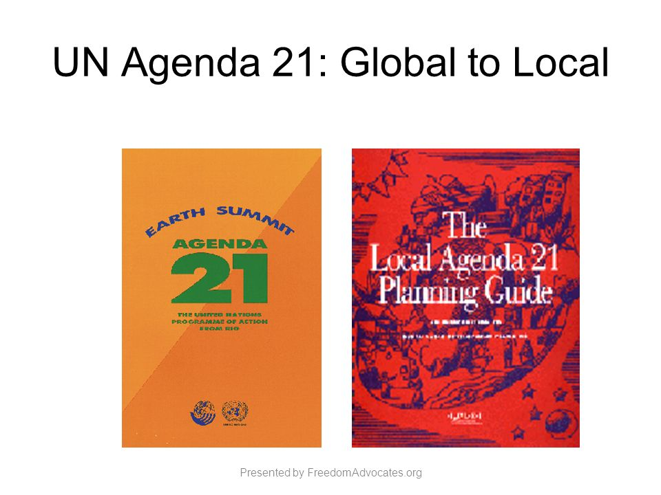 Presented by FreedomAdvocates.org UN Agenda 21: Global to Local