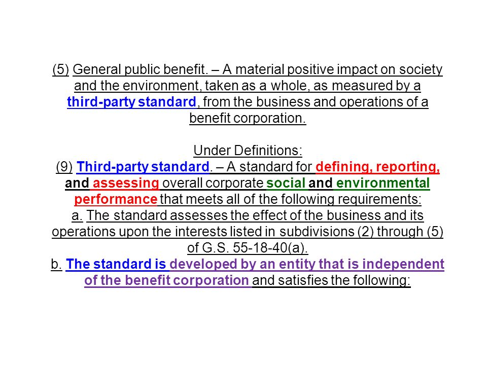 (5) General public benefit. – A material positive impact on society and the environment, taken as a whole, as measured by a third party standard, from