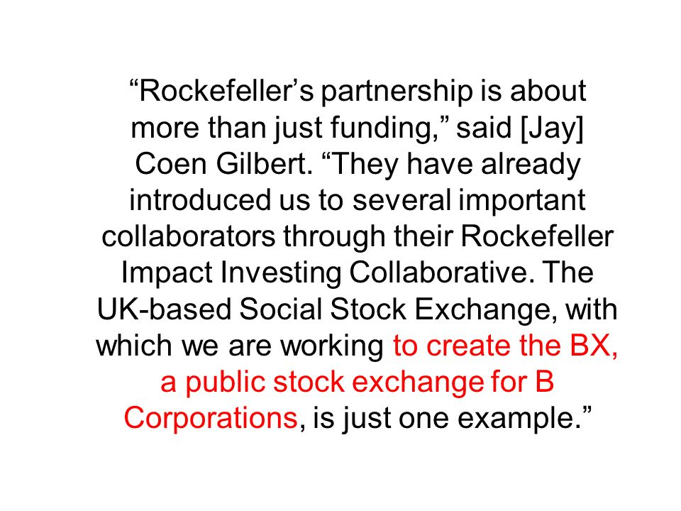 Rockefellers partnership is about more than just funding, said [Jay] Coen Gilbert.