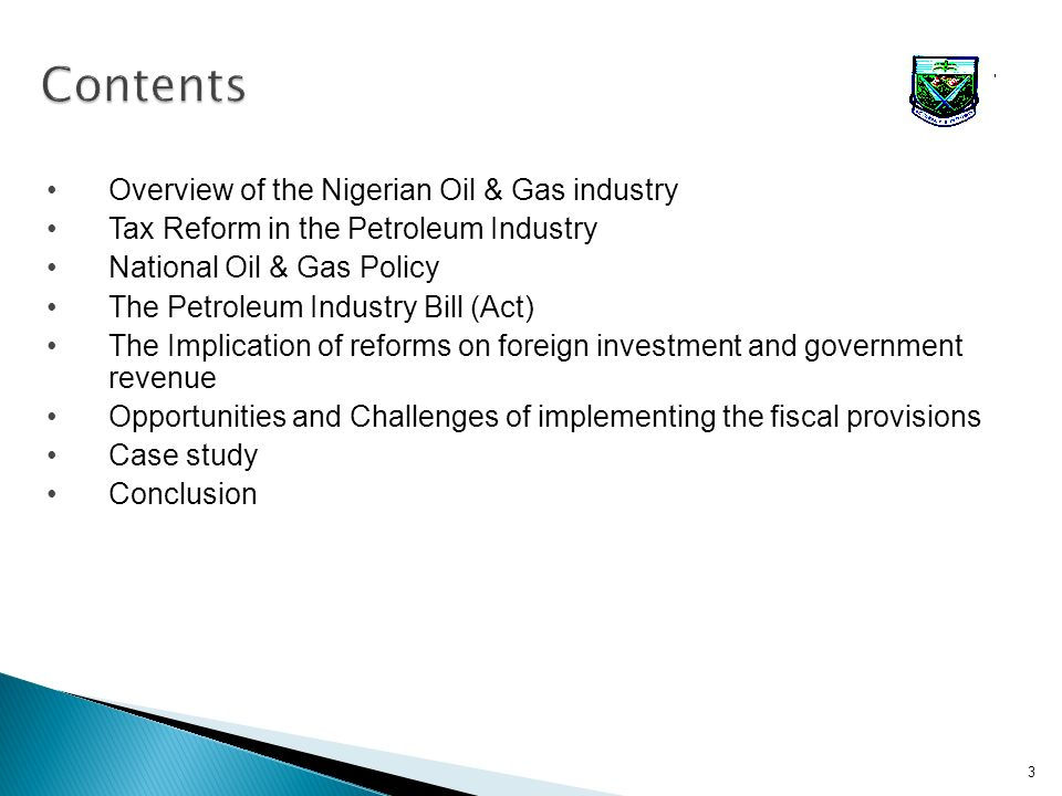 Overview of the Nigerian Oil & Gas industry Tax Reform in the Petroleum Industry National Oil & Gas Policy The Petroleum Industry Bill (Act) The Impli