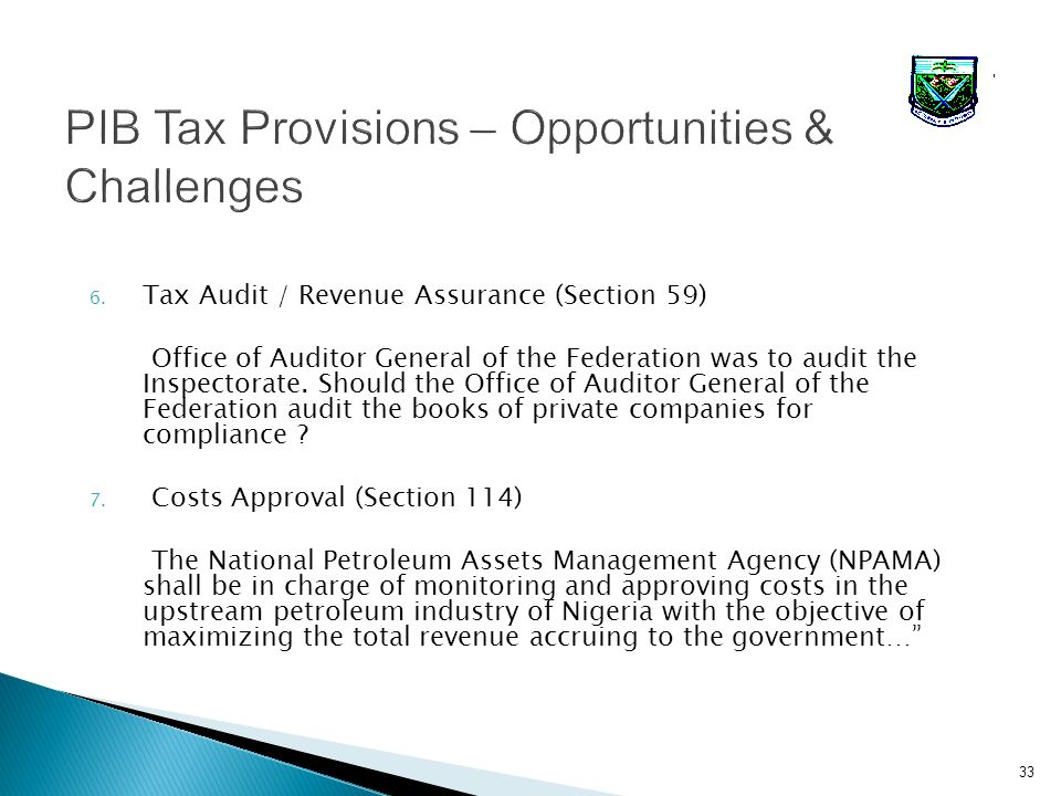 6. Tax Audit / Revenue Assurance (Section 59) Office of Auditor General of the Federation was to audit the Inspectorate. Should the Office of Auditor