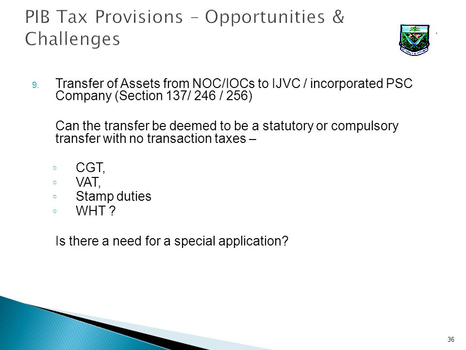 9. Transfer of Assets from NOC/IOCs to IJVC / incorporated PSC Company (Section 137/ 246 / 256) Can the transfer be deemed to be a statutory or compul