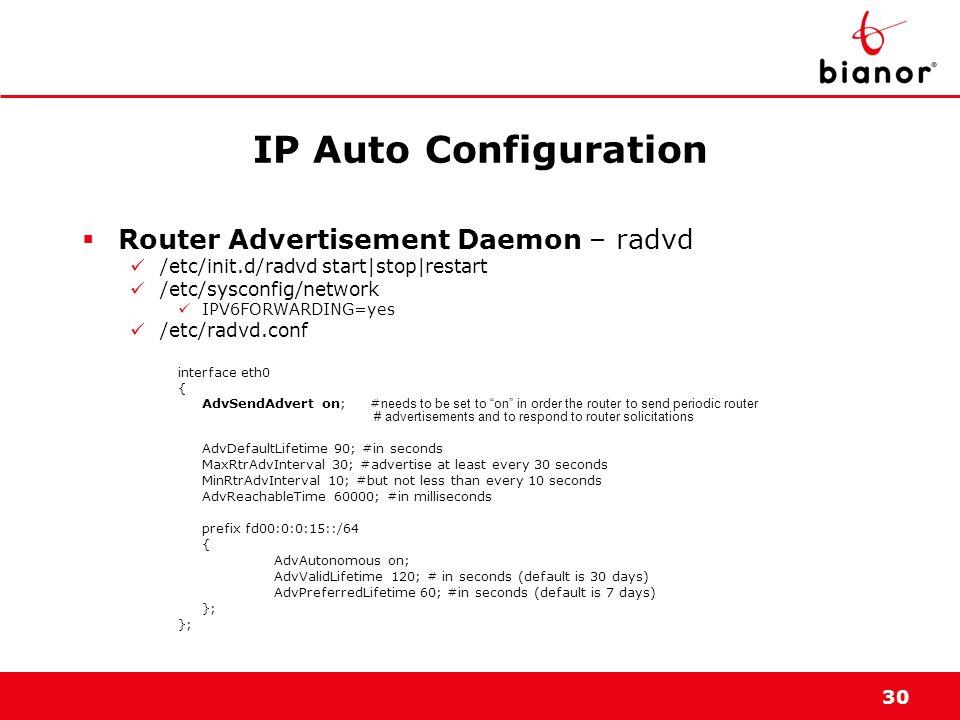 30 IP Auto Configuration Router Advertisement Daemon – radvd /etc/init.d/radvd start|stop|restart /etc/sysconfig/network IPV6FORWARDING=yes /etc/radvd