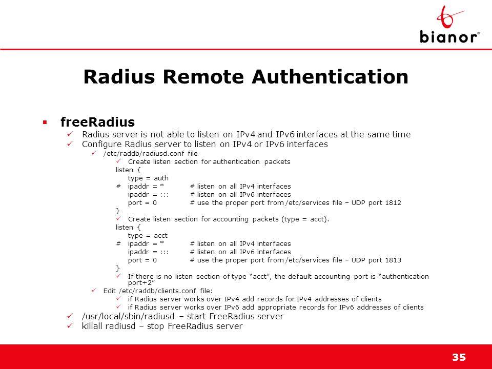 35 Radius Remote Authentication freeRadius Radius server is not able to listen on IPv4 and IPv6 interfaces at the same time Configure Radius server to