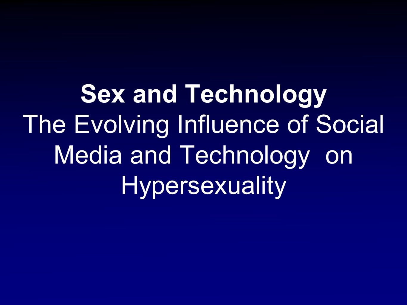 Sex and Technology The Evolving Influence of Social Media and Technology on Hypersexuality