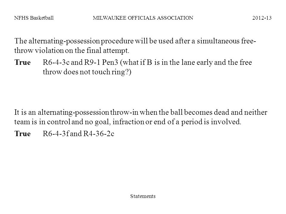 NFHS BasketballMILWAUKEE OFFICIALS ASSOCIATION2012-13 The alternating-possession procedure will be used after a simultaneous free- throw violation on