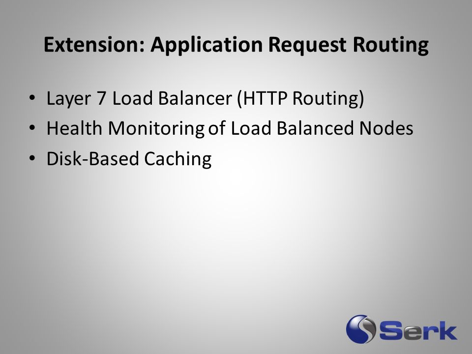 Extension: Application Request Routing Layer 7 Load Balancer (HTTP Routing) Health Monitoring of Load Balanced Nodes Disk-Based Caching