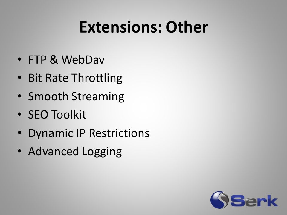 Extensions: Other FTP & WebDav Bit Rate Throttling Smooth Streaming SEO Toolkit Dynamic IP Restrictions Advanced Logging