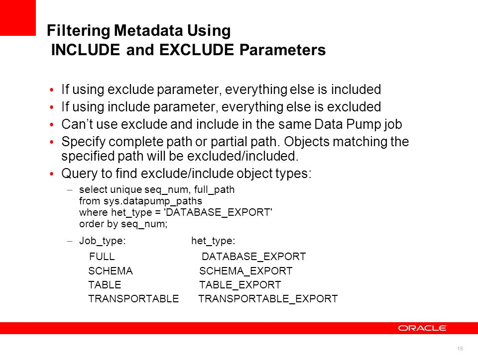 15 Filtering Metadata Using INCLUDE and EXCLUDE Parameters If using exclude parameter, everything else is included If using include parameter, everyth