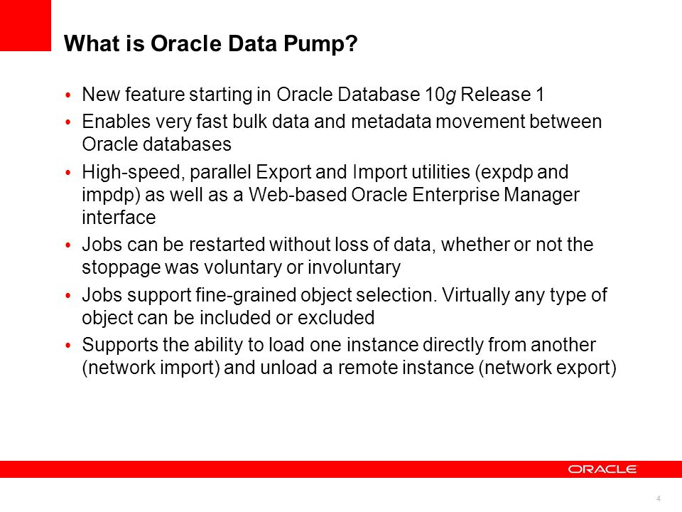 4 What is Oracle Data Pump? New feature starting in Oracle Database 10g Release 1 Enables very fast bulk data and metadata movement between Oracle dat