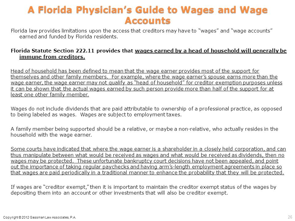 A Florida Physicians Guide to Wages and Wage Accounts Florida law provides limitations upon the access that creditors may have to wages and wage accou