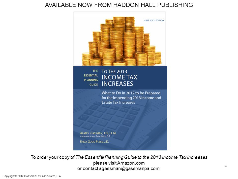 4 AVAILABLE NOW FROM HADDON HALL PUBLISHING To order your copy of The Essential Planning Guide to the 2013 Income Tax Increases please visit Amazon.co