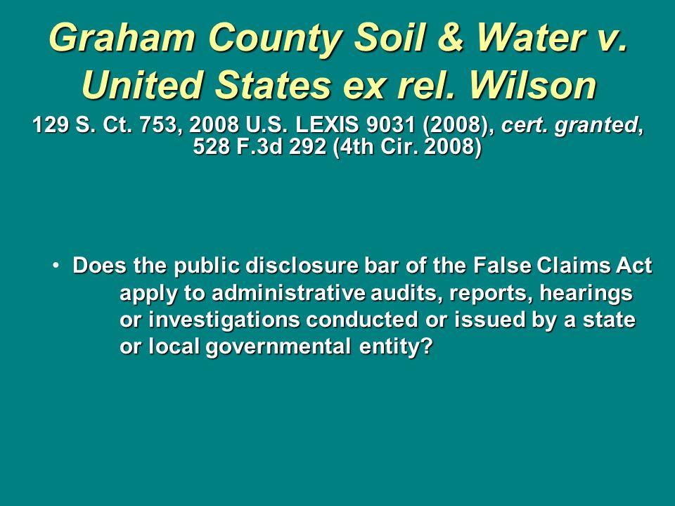 Graham County Soil & Water v. United States ex rel. Wilson 129 S. Ct. 753, 2008 U.S. LEXIS 9031 (2008), cert. granted, 528 F.3d 292 (4th Cir. 2008) Do