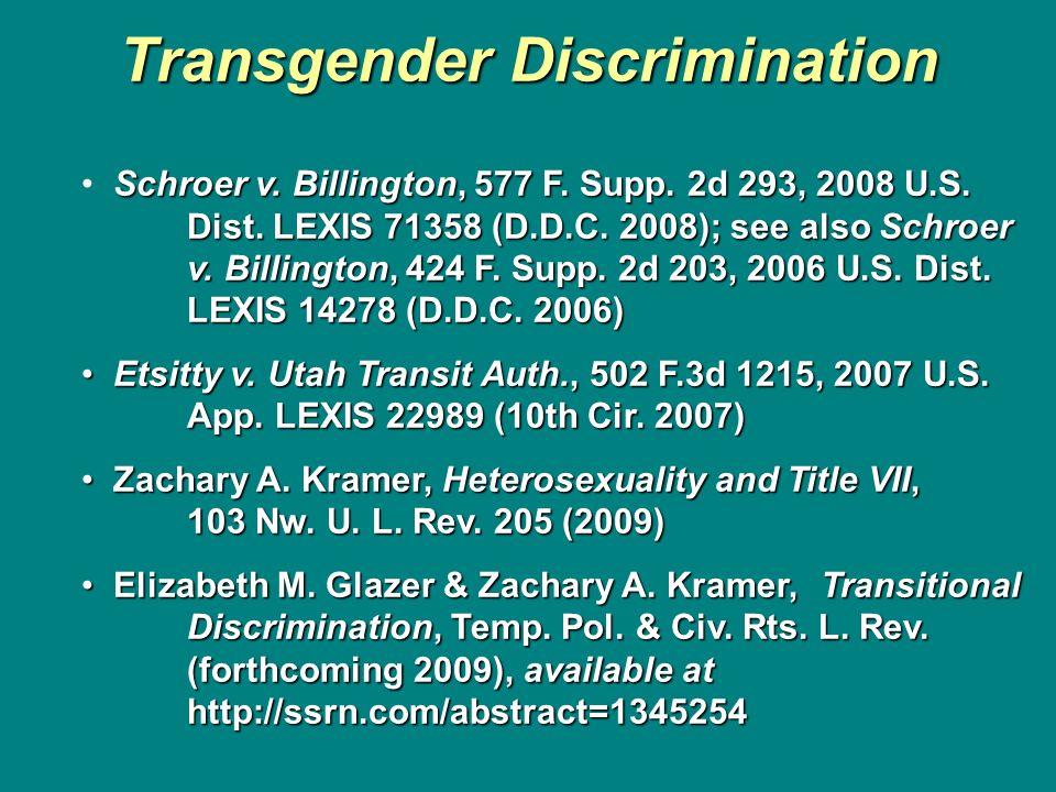 Transgender Discrimination Schroer v. Billington, 577 F. Supp. 2d 293, 2008 U.S. Dist. LEXIS 71358 (D.D.C. 2008); see also Schroer v. Billington, 424
