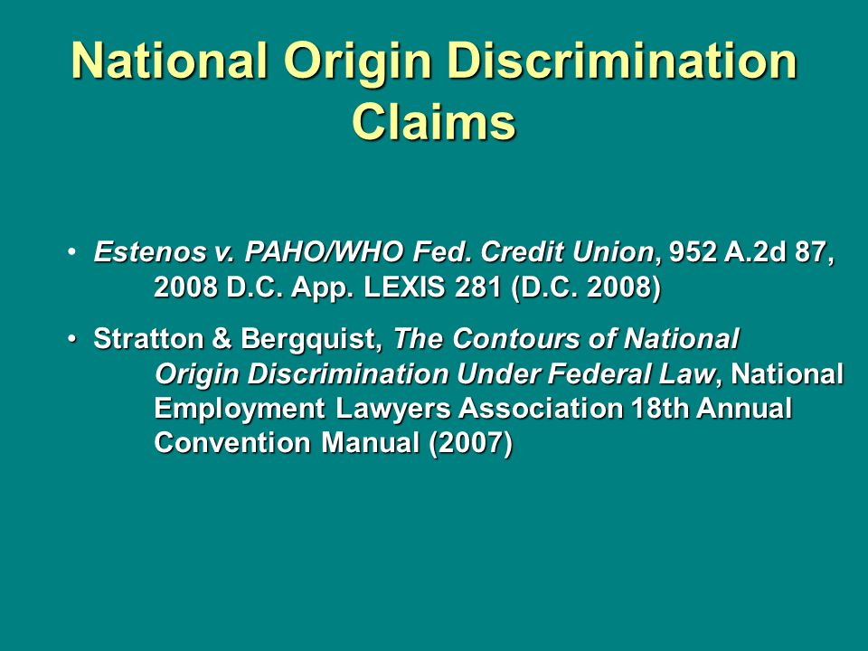 National Origin Discrimination Claims Estenos v. PAHO/WHO Fed. Credit Union, 952 A.2d 87, 2008 D.C. App. LEXIS 281 (D.C. 2008) Stratton & Bergquist, T