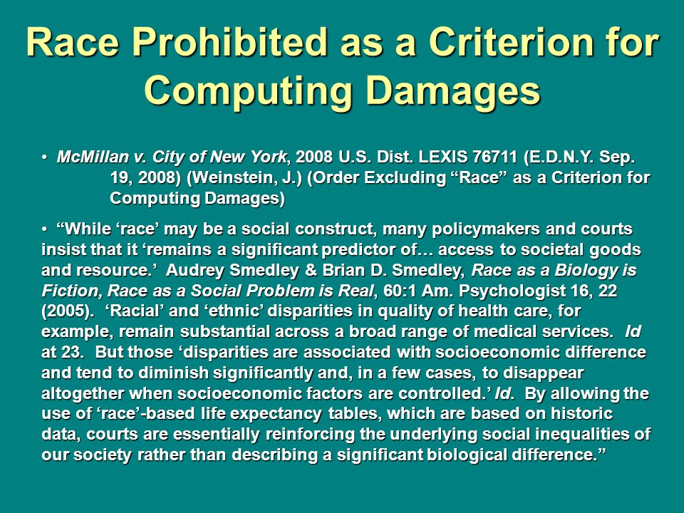 Race Prohibited as a Criterion for Computing Damages McMillan v. City of New York, 2008 U.S. Dist. LEXIS 76711 (E.D.N.Y. Sep. 19, 2008) (Weinstein, J.
