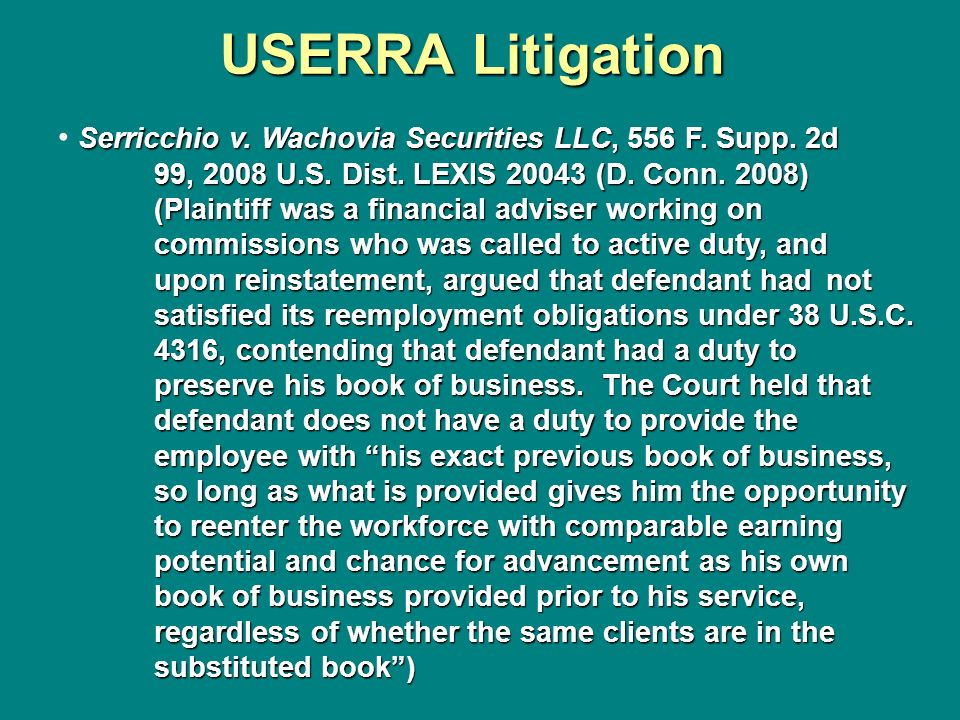 USERRA Litigation Serricchio v. Wachovia Securities LLC, 556 F. Supp. 2d 99, 2008 U.S. Dist. LEXIS 20043 (D. Conn. 2008) (Plaintiff was a financial ad