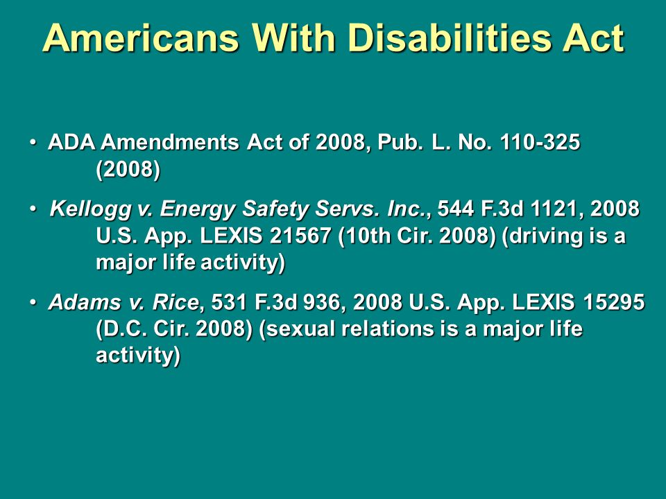 Americans With Disabilities Act ADA Amendments Act of 2008, Pub. L. No. 110-325 (2008) ADA Amendments Act of 2008, Pub. L. No. 110-325 (2008) Kellogg