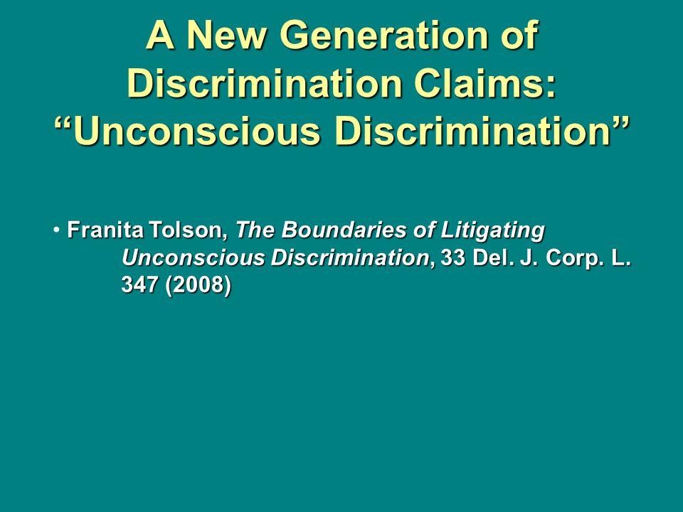 A New Generation of Discrimination Claims: Unconscious Discrimination Franita Tolson, The Boundaries of Litigating Unconscious Discrimination, 33 Del.