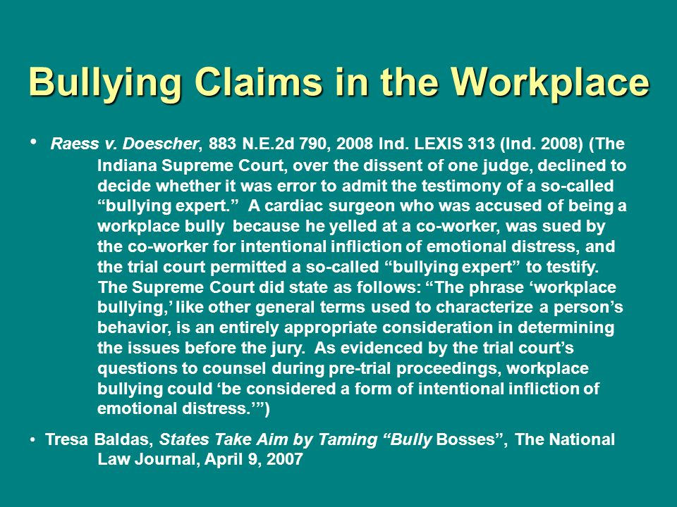 Bullying Claims in the Workplace Raess v. Doescher, 883 N.E.2d 790, 2008 Ind. LEXIS 313 (Ind. 2008) (The Indiana Supreme Court, over the dissent of on