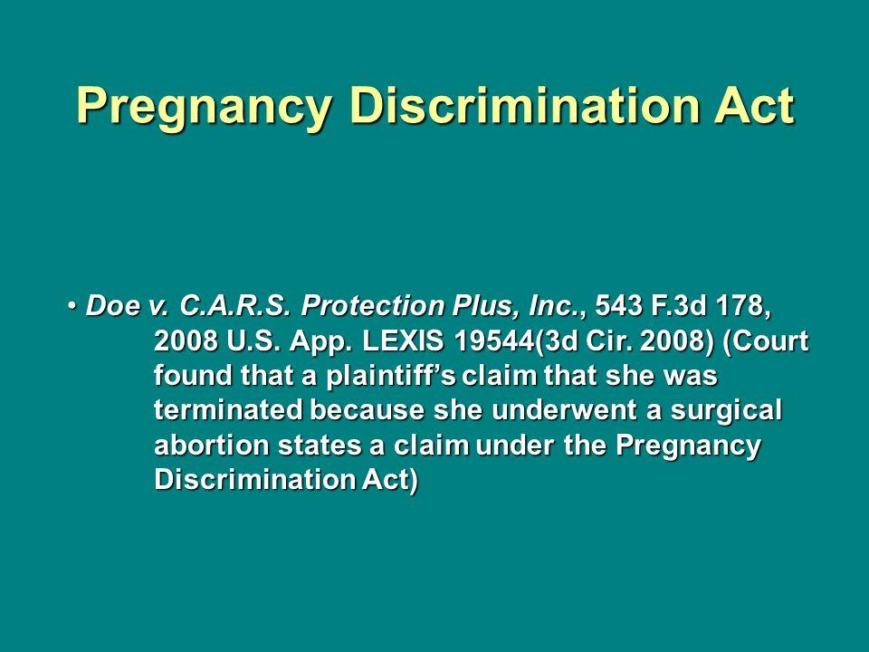 Pregnancy Discrimination Act Doe v. C.A.R.S. Protection Plus, Inc., 543 F.3d 178, 2008 U.S. App. LEXIS 19544(3d Cir. 2008) (Court foundthat a plaintif