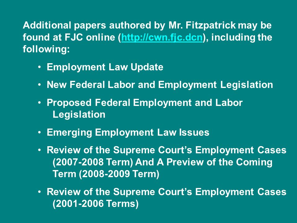 Additional papers authored by Mr. Fitzpatrick may be found at FJC online (http://cwn.fjc.dcn), including the following:http://cwn.fjc.dcn Employment L