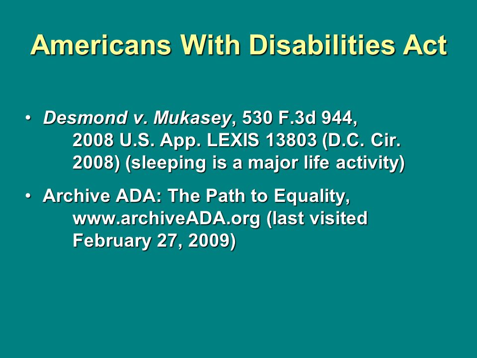 Americans With Disabilities Act Desmond v. Mukasey, 530 F.3d 944, 2008 U.S. App. LEXIS 13803 (D.C. Cir. 2008) (sleeping is a major life activity)Desmo