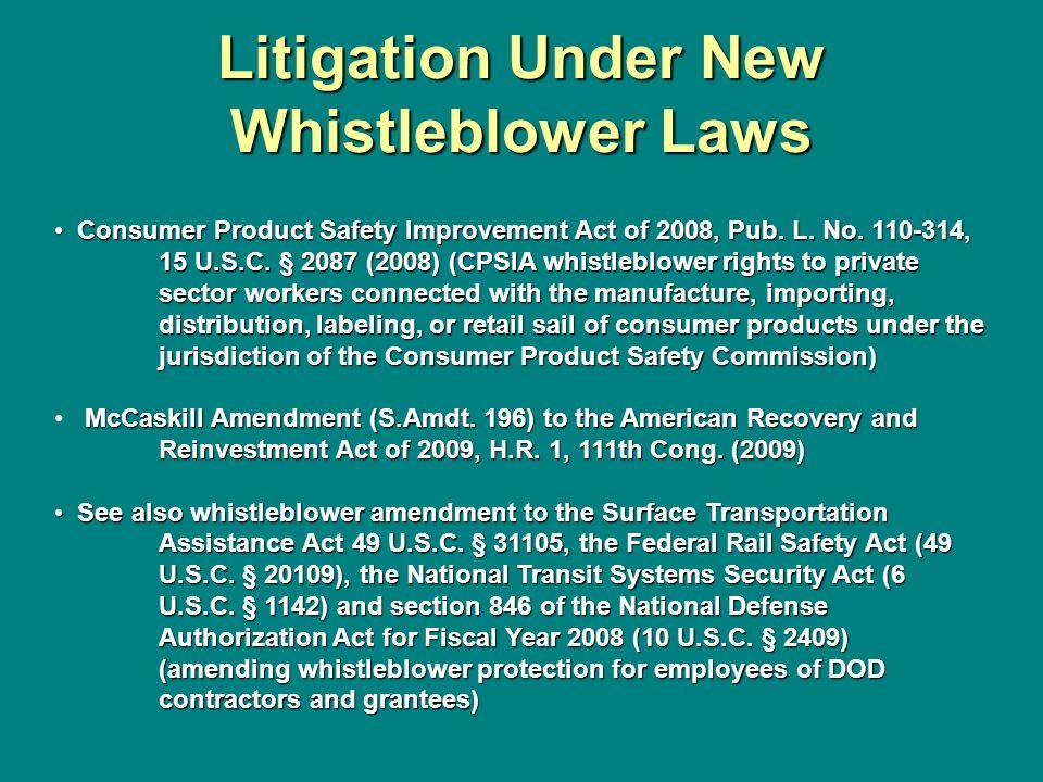 Litigation Under New Whistleblower Laws Consumer Product Safety Improvement Act of 2008, Pub. L. No. 110-314, 15 U.S.C. § 2087 (2008) (CPSIA whistlebl
