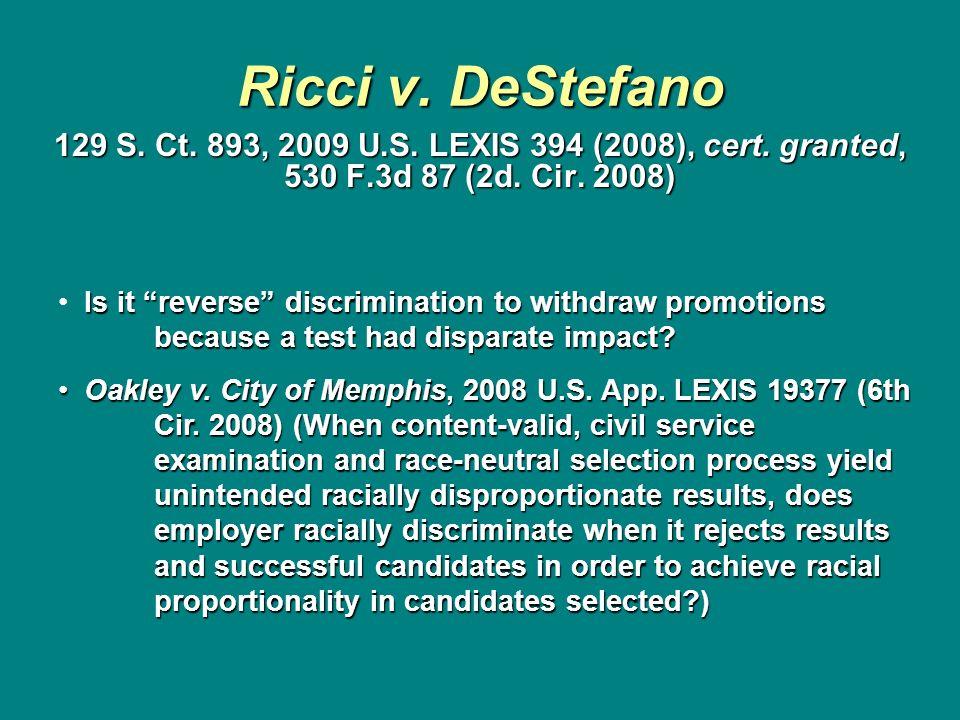 Ricci v. DeStefano 129 S. Ct. 893, 2009 U.S. LEXIS 394 (2008), cert. granted, 530 F.3d 87 (2d. Cir. 2008) Is it reverse discrimination to withdraw pro