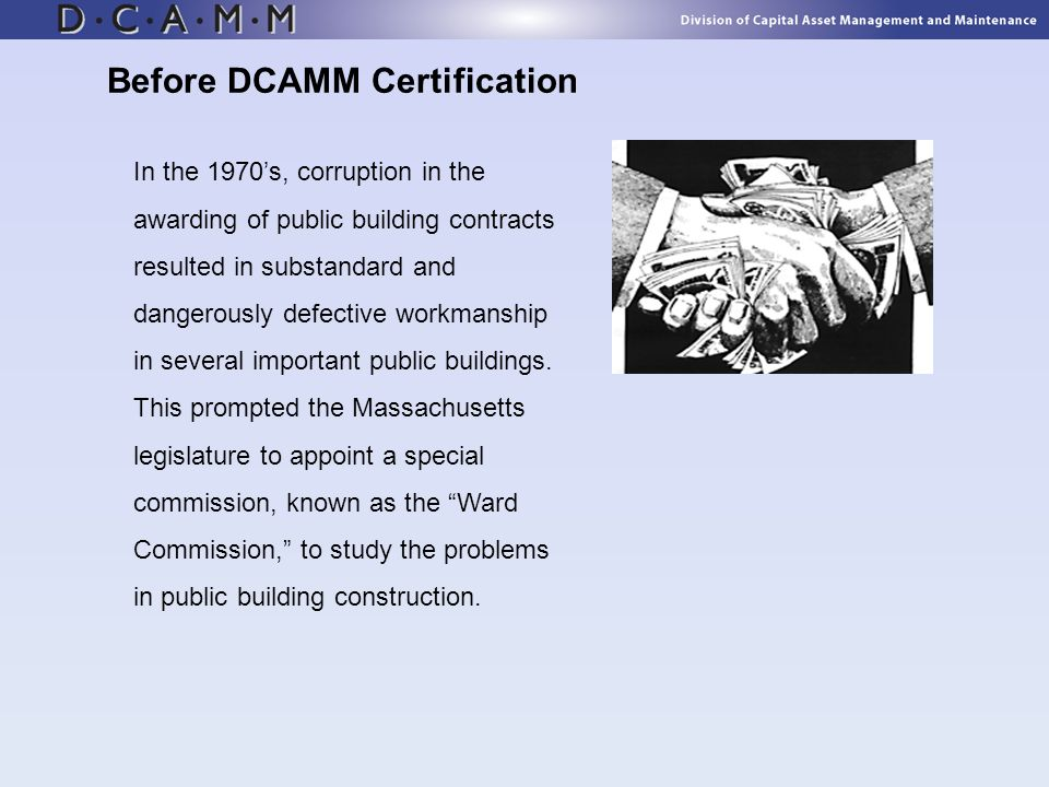 Before DCAMM Certification In the 1970s, corruption in the awarding of public building contracts resulted in substandard and dangerously defective wor