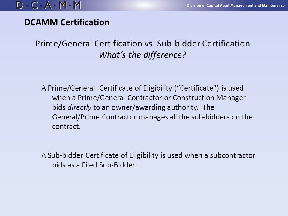 Prime/General Certification vs. Sub-bidder Certification Whats the difference? A Prime/General Certificate of Eligibility (Certificate) is used when a