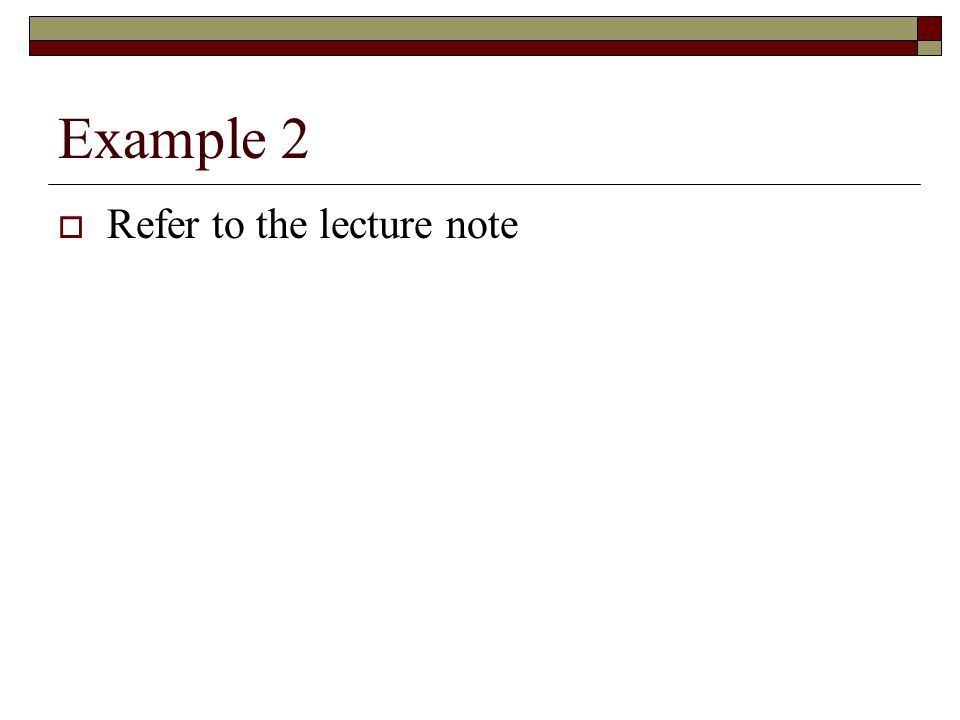 Example 2 Refer to the lecture note