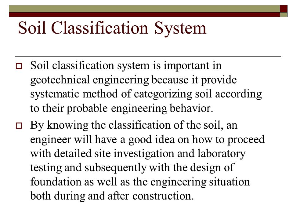 Common soil classification systems used in civil engineering practice: British soil classification system (BS) The Unified soil classification system (USCS) The classification system proposed by AASHTO (American Association of State Highway and Transportation Officials).