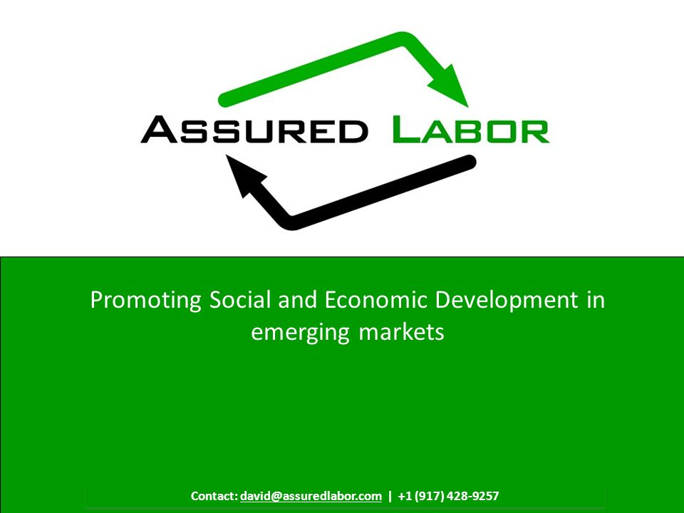 Confidential Property of Assured Labor 1 Contact: david@assuredlabor.com | +1 (917) 428-9257 Promoting Social and Economic Development in emerging mar