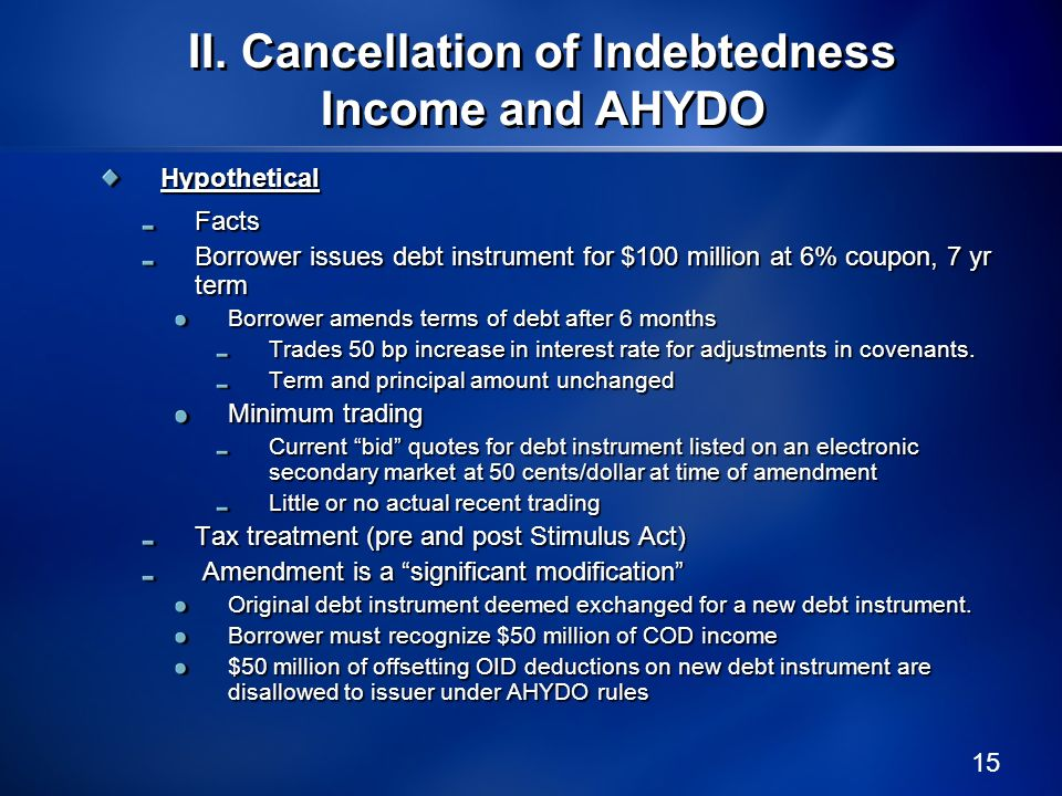 15 HypotheticalFacts Borrower issues debt instrument for $100 million at 6% coupon, 7 yr term Borrower amends terms of debt after 6 months Trades 50 b