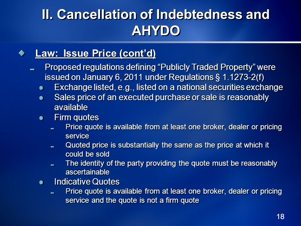 18 Law: Issue Price (contd) Proposed regulations defining Publicly Traded Property were issued on January 6, 2011 under Regulations § 1.1273-2(f) Exch