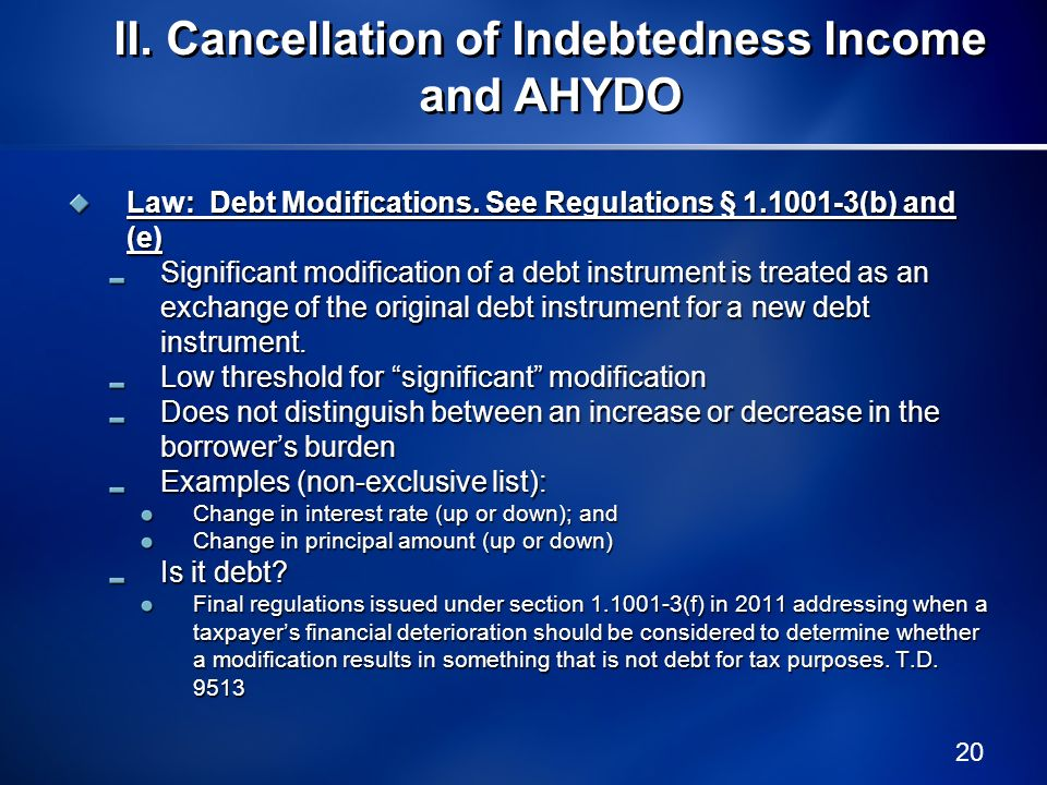 20 Law: Debt Modifications. See Regulations § 1.1001-3(b) and (e) Significant modification of a debt instrument is treated as an exchange of the origi