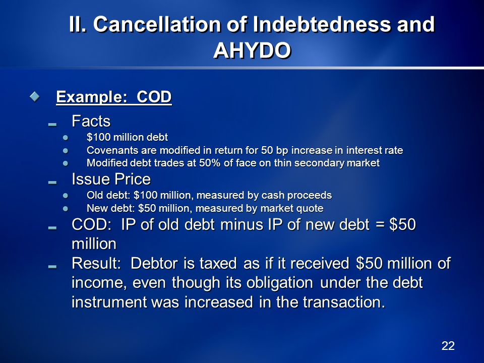 22 Example: COD Facts $100 million debt Covenants are modified in return for 50 bp increase in interest rate Modified debt trades at 50% of face on th