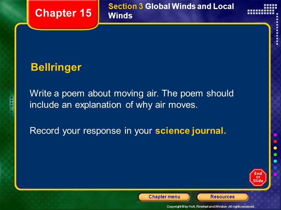 Copyright © by Holt, Rinehart and Winston. All rights reserved. ResourcesChapter menu Section 3 Global Winds and Local Winds Bellringer Write a poem a