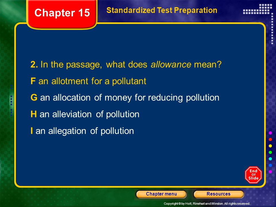 Copyright © by Holt, Rinehart and Winston. All rights reserved. ResourcesChapter menu Chapter 15 Standardized Test Preparation 2. In the passage, what