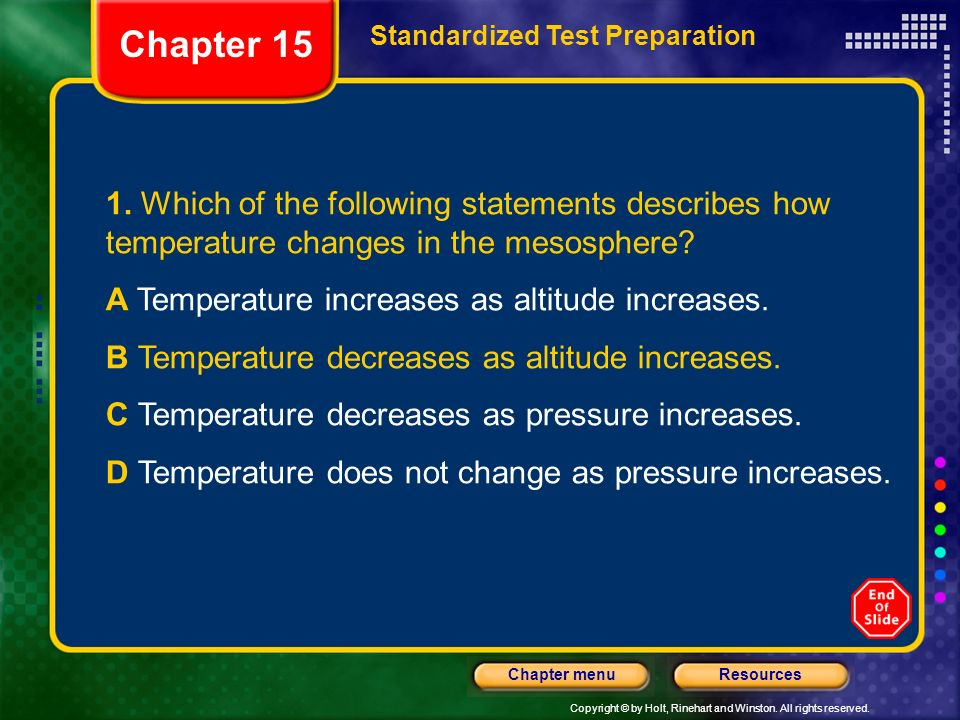 Copyright © by Holt, Rinehart and Winston. All rights reserved. ResourcesChapter menu 1. Which of the following statements describes how temperature c